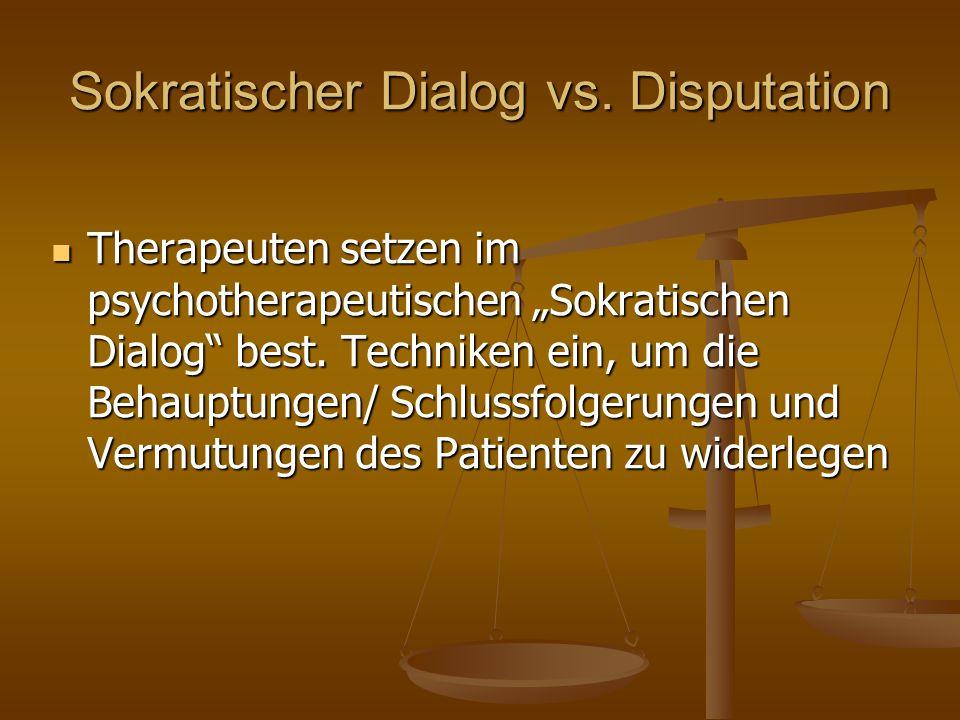 """Sokratischer Dialog vs. Disputation Therapeuten setzen im psychotherapeutischen """"Sokratischen Dialog"""" best. Techniken ein, um die Behauptungen/ Schlus"""