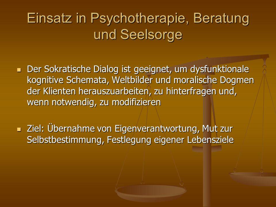 Einsatz in Psychotherapie, Beratung und Seelsorge Der Sokratische Dialog ist geeignet, um dysfunktionale kognitive Schemata, Weltbilder und moralische