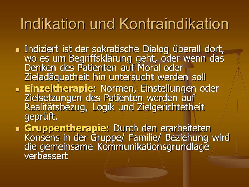 Indikation und Kontraindikation Indiziert ist der sokratische Dialog überall dort, wo es um Begriffsklärung geht, oder wenn das Denken des Patienten a