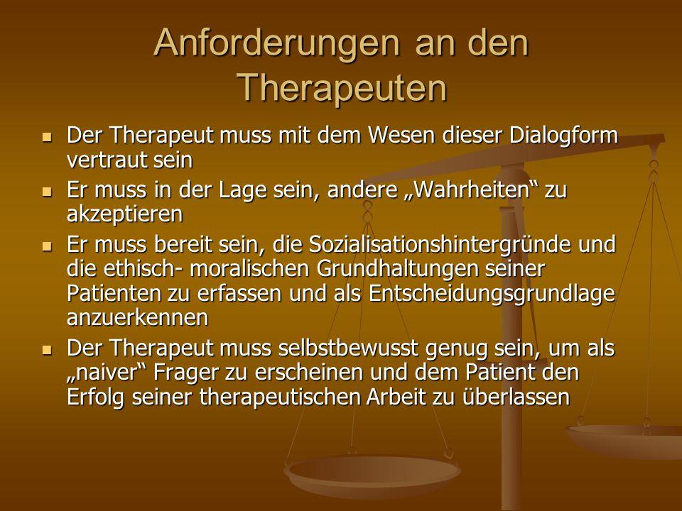 Anforderungen an den Therapeuten Der Therapeut muss mit dem Wesen dieser Dialogform vertraut sein Der Therapeut muss mit dem Wesen dieser Dialogform v