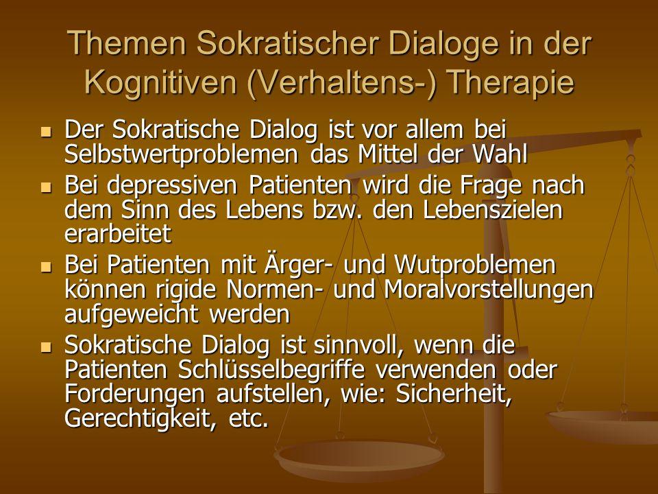 Themen Sokratischer Dialoge in der Kognitiven (Verhaltens-) Therapie Der Sokratische Dialog ist vor allem bei Selbstwertproblemen das Mittel der Wahl