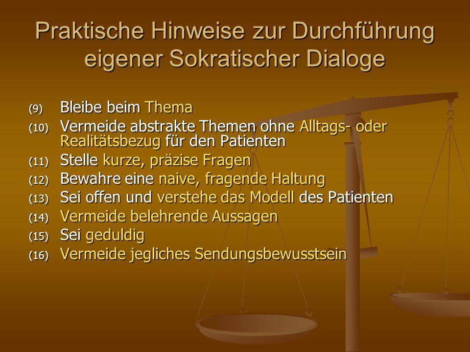 Praktische Hinweise zur Durchführung eigener Sokratischer Dialoge (9) Bleibe beim Thema (10) Vermeide abstrakte Themen ohne Alltags- oder Realitätsbez