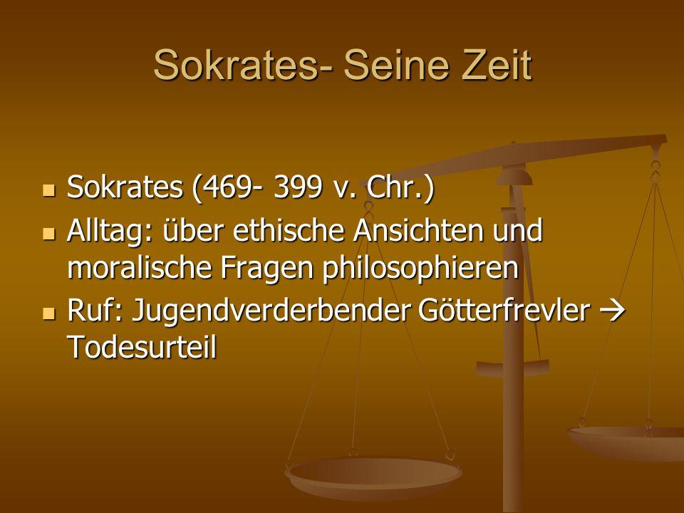 Sokrates- Seine Zeit Sokrates (469- 399 v. Chr.) Sokrates (469- 399 v. Chr.) Alltag: über ethische Ansichten und moralische Fragen philosophieren Allt