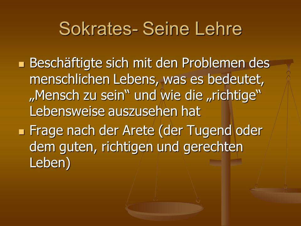 """Sokrates- Seine Lehre Beschäftigte sich mit den Problemen des menschlichen Lebens, was es bedeutet, """"Mensch zu sein"""" und wie die """"richtige"""" Lebensweis"""
