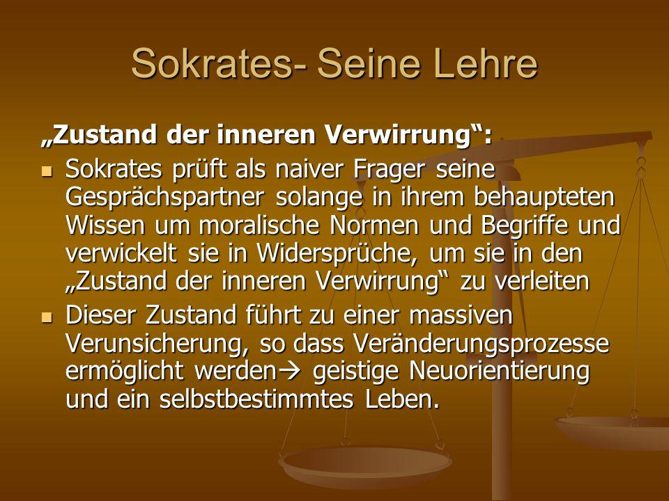 """Sokrates- Seine Lehre """"Zustand der inneren Verwirrung"""": Sokrates prüft als naiver Frager seine Gesprächspartner solange in ihrem behaupteten Wissen um"""
