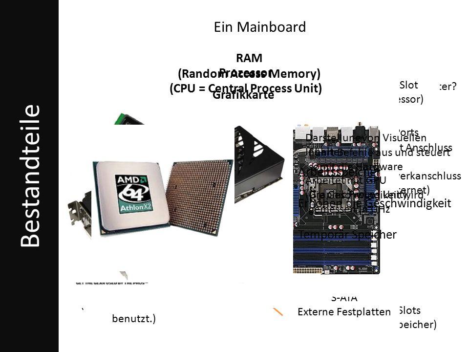 Bestandteile Aus was besteht ein Computer? Ein Mainboard PCI-Express 16x (Wird für Grafikkarten benutzt.) S-ATA (Anschluss für schnelle Festplatten) R