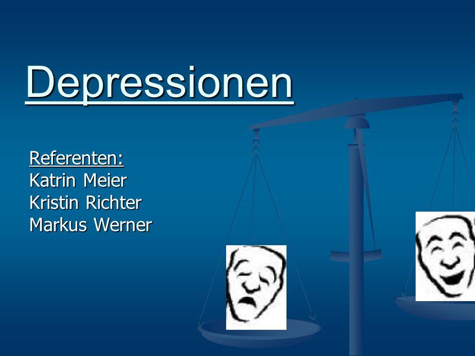 Depressionen Referenten: Katrin Meier Kristin Richter Markus Werner