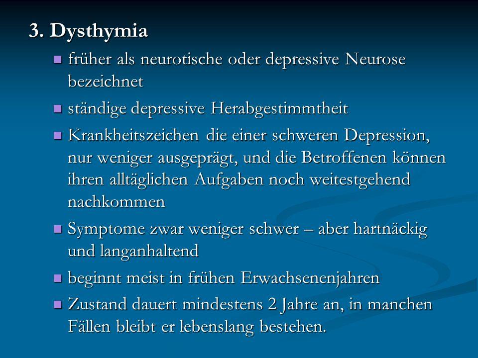 3. Dysthymia früher als neurotische oder depressive Neurose bezeichnet früher als neurotische oder depressive Neurose bezeichnet ständige depressive H