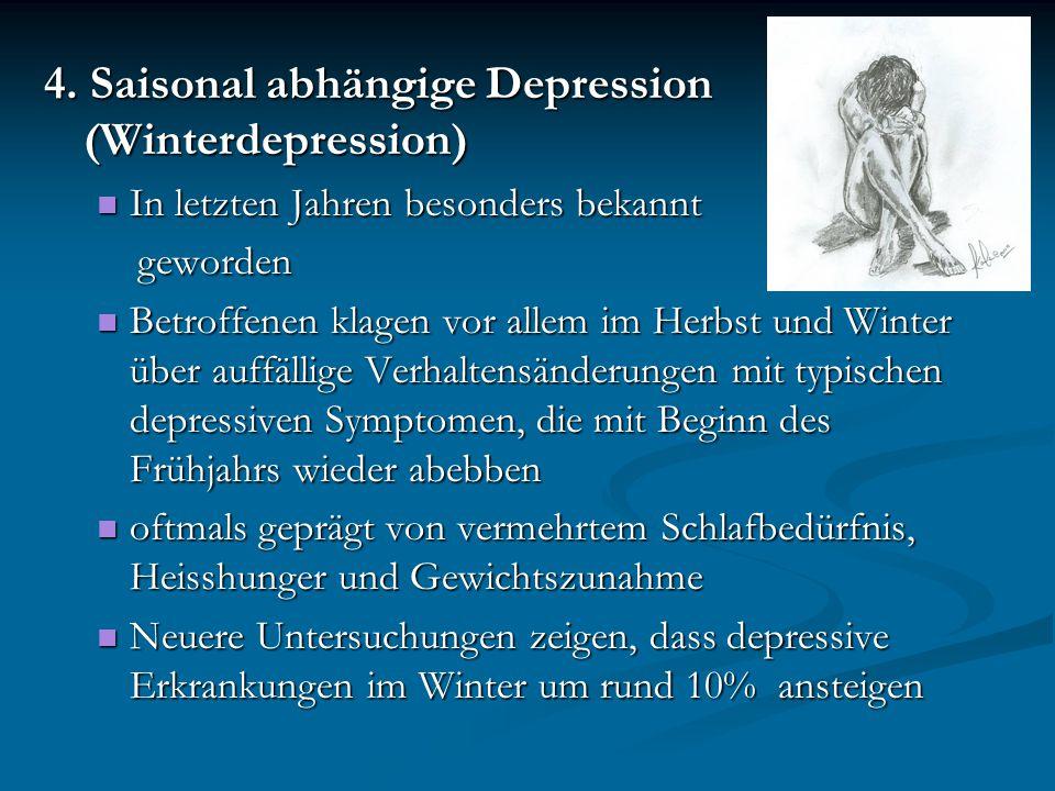 4. Saisonal abhängige Depression (Winterdepression) In letzten Jahren besonders bekannt In letzten Jahren besonders bekannt geworden geworden Betroffe