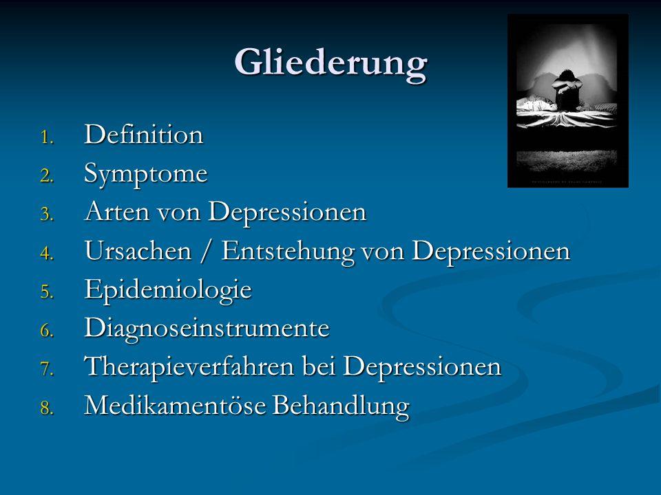 Gliederung 1. Definition 2. Symptome 3. Arten von Depressionen 4. Ursachen / Entstehung von Depressionen 5. Epidemiologie 6. Diagnoseinstrumente 7. Th