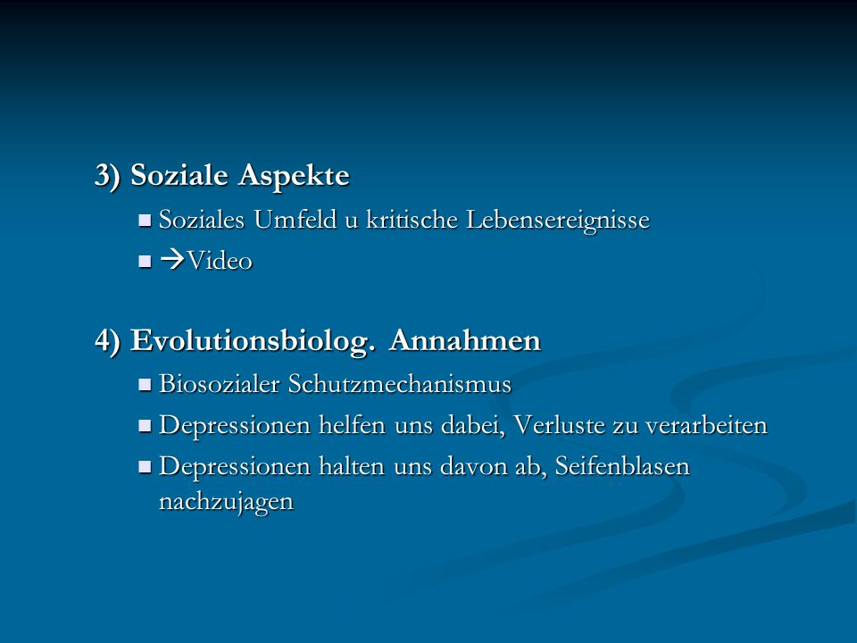 3) Soziale Aspekte Soziales Umfeld u kritische Lebensereignisse Soziales Umfeld u kritische Lebensereignisse  Video  Video 4) Evolutionsbiolog. Anna