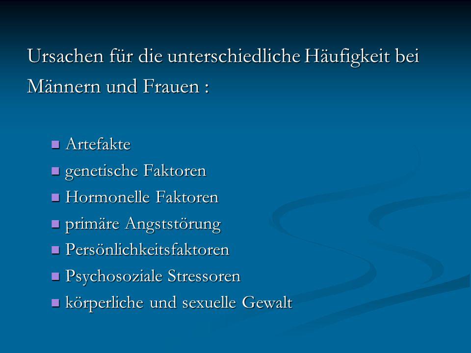 Ursachen für die unterschiedliche Häufigkeit bei Männern und Frauen : Artefakte Artefakte genetische Faktoren genetische Faktoren Hormonelle Faktoren