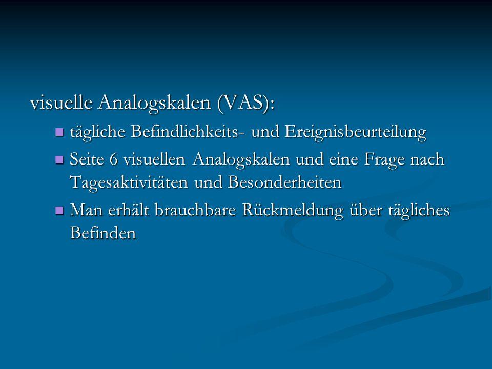visuelle Analogskalen (VAS): tägliche Befindlichkeits- und Ereignisbeurteilung tägliche Befindlichkeits- und Ereignisbeurteilung Seite 6 visuellen Ana