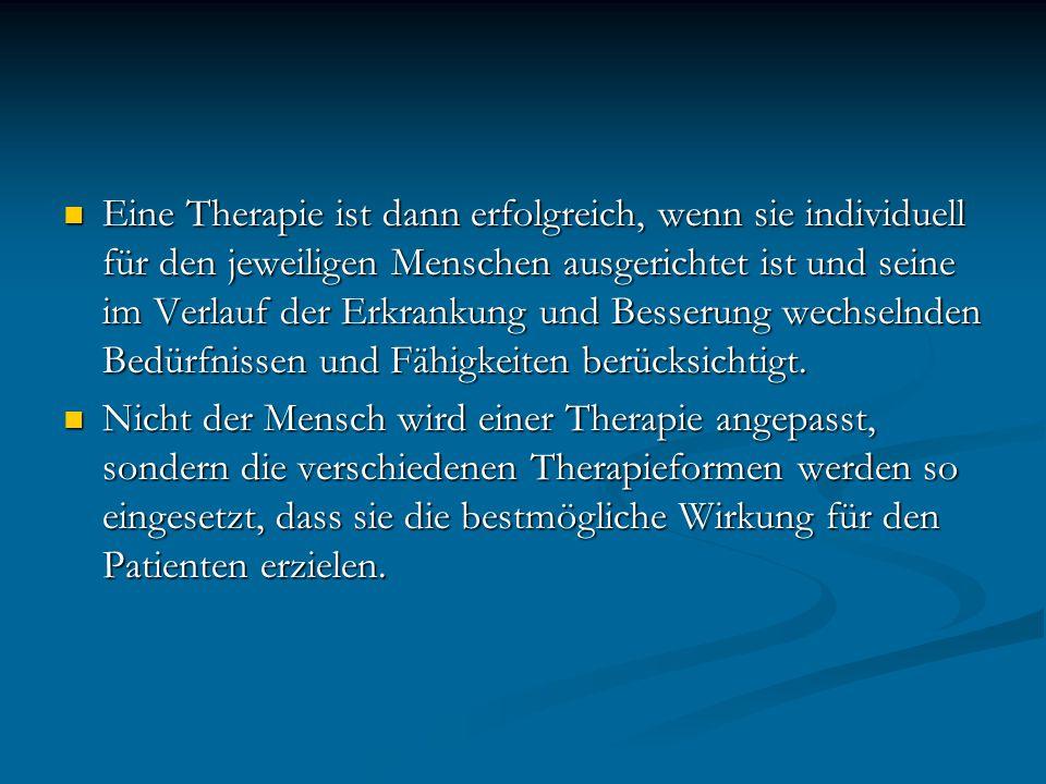 Eine Therapie ist dann erfolgreich, wenn sie individuell für den jeweiligen Menschen ausgerichtet ist und seine im Verlauf der Erkrankung und Besserun