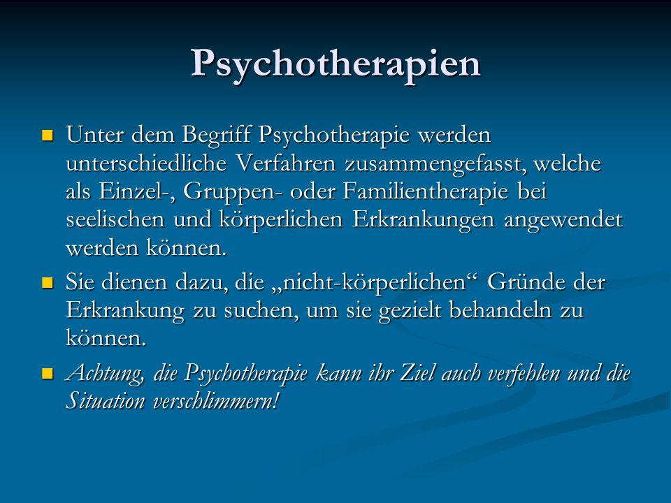 Psychotherapien Unter dem Begriff Psychotherapie werden unterschiedliche Verfahren zusammengefasst, welche als Einzel-, Gruppen- oder Familientherapie