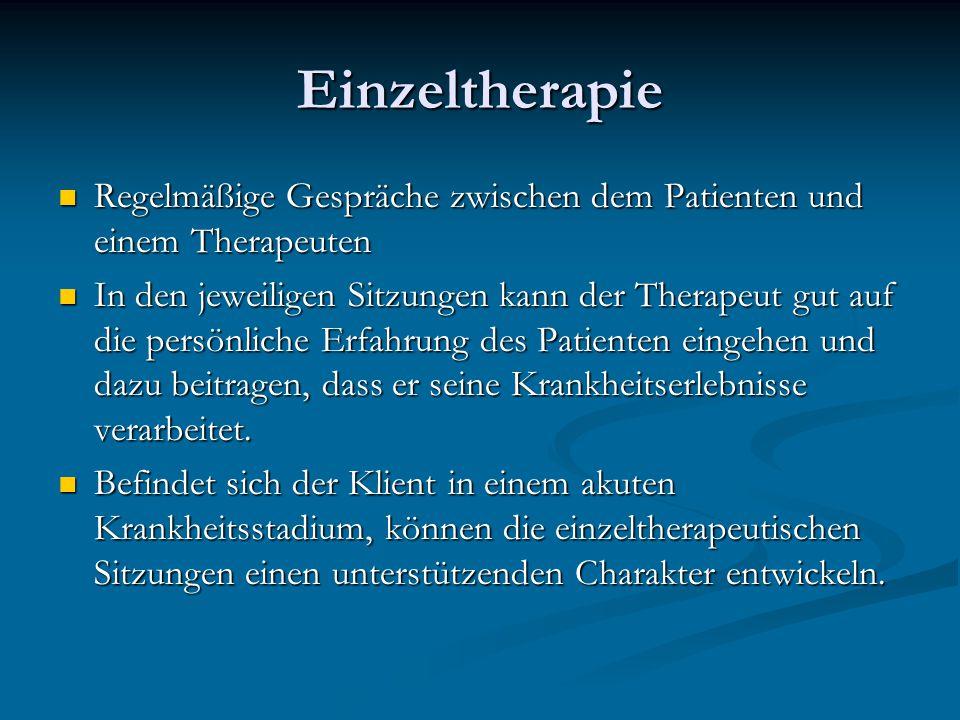 Einzeltherapie Regelmäßige Gespräche zwischen dem Patienten und einem Therapeuten Regelmäßige Gespräche zwischen dem Patienten und einem Therapeuten I