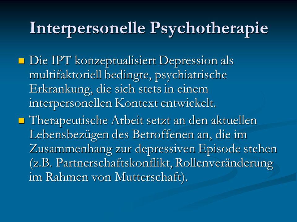 Interpersonelle Psychotherapie Die IPT konzeptualisiert Depression als multifaktoriell bedingte, psychiatrische Erkrankung, die sich stets in einem in