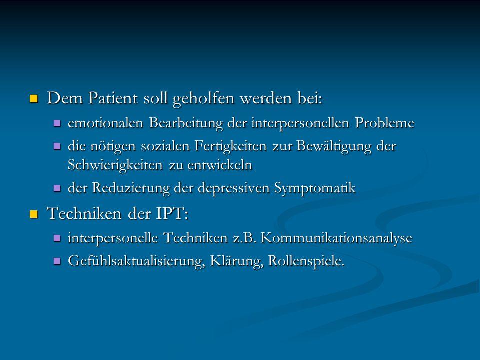 Dem Patient soll geholfen werden bei: Dem Patient soll geholfen werden bei: emotionalen Bearbeitung der interpersonellen Probleme emotionalen Bearbeit