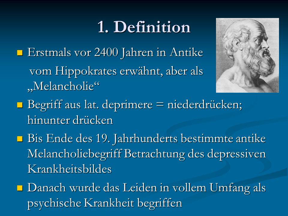 """1. Definition Erstmals vor 2400 Jahren in Antike Erstmals vor 2400 Jahren in Antike vom Hippokrates erwähnt, aber als """"Melancholie"""" vom Hippokrates er"""