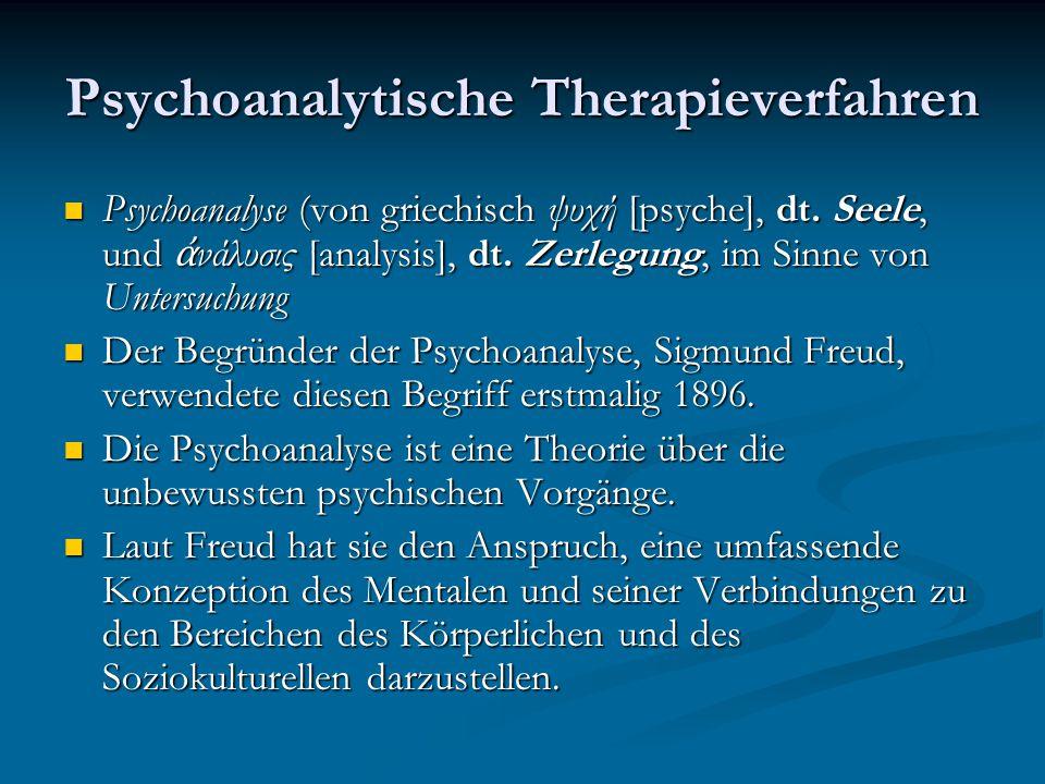 Psychoanalytische Therapieverfahren Psychoanalyse (von griechisch ψυχή [psyche], dt. Seele, und ἀ νάλυσις [analysis], dt. Zerlegung, im Sinne von Unte