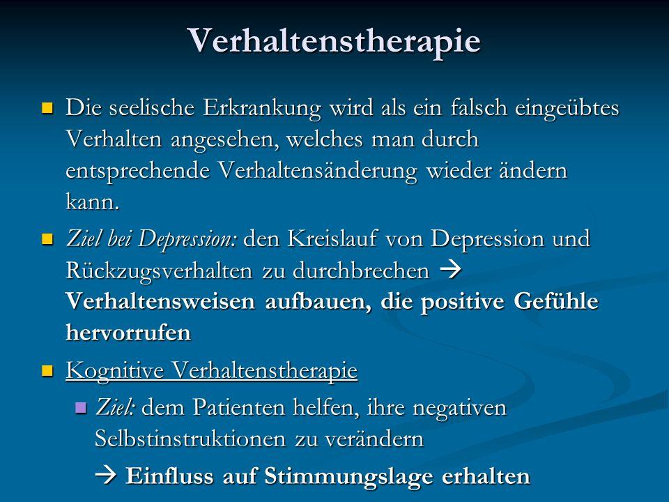 Verhaltenstherapie Die seelische Erkrankung wird als ein falsch eingeübtes Verhalten angesehen, welches man durch entsprechende Verhaltensänderung wie