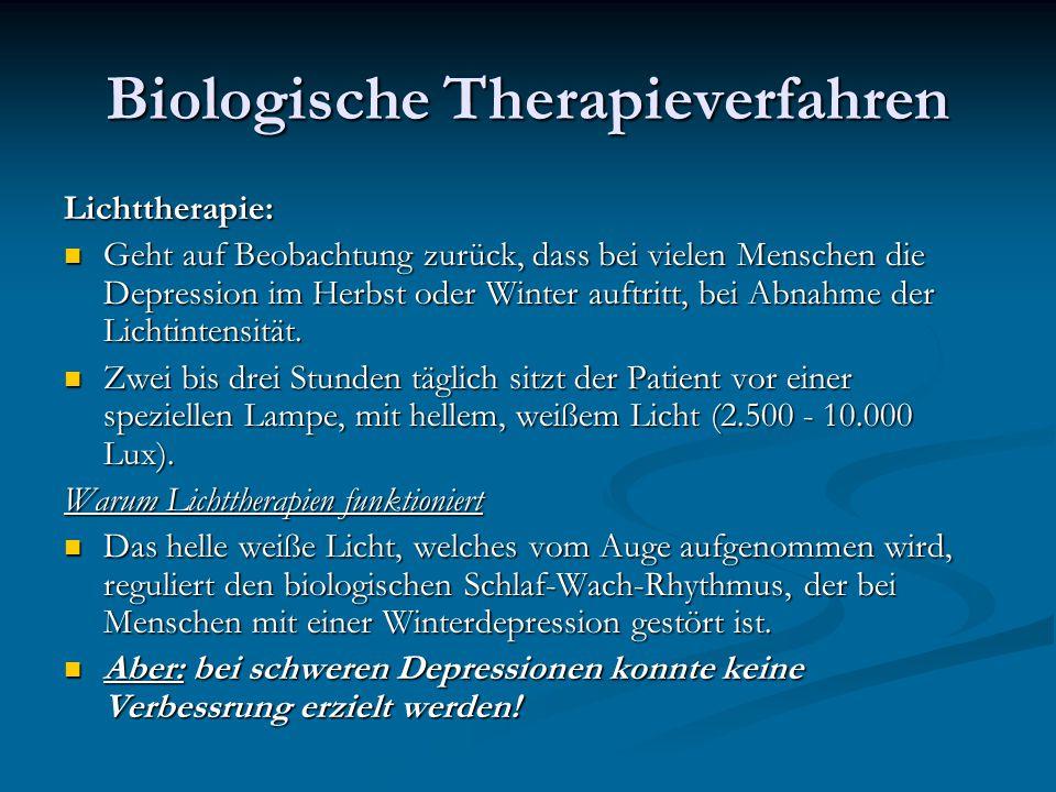 Biologische Therapieverfahren Lichttherapie: Geht auf Beobachtung zurück, dass bei vielen Menschen die Depression im Herbst oder Winter auftritt, bei