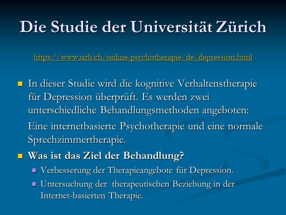 Die Studie der Universität Zürich https://www.uzh.ch/online-psychotherapie/de/depression.html In dieser Studie wird die kognitive Verhaltenstherapie f