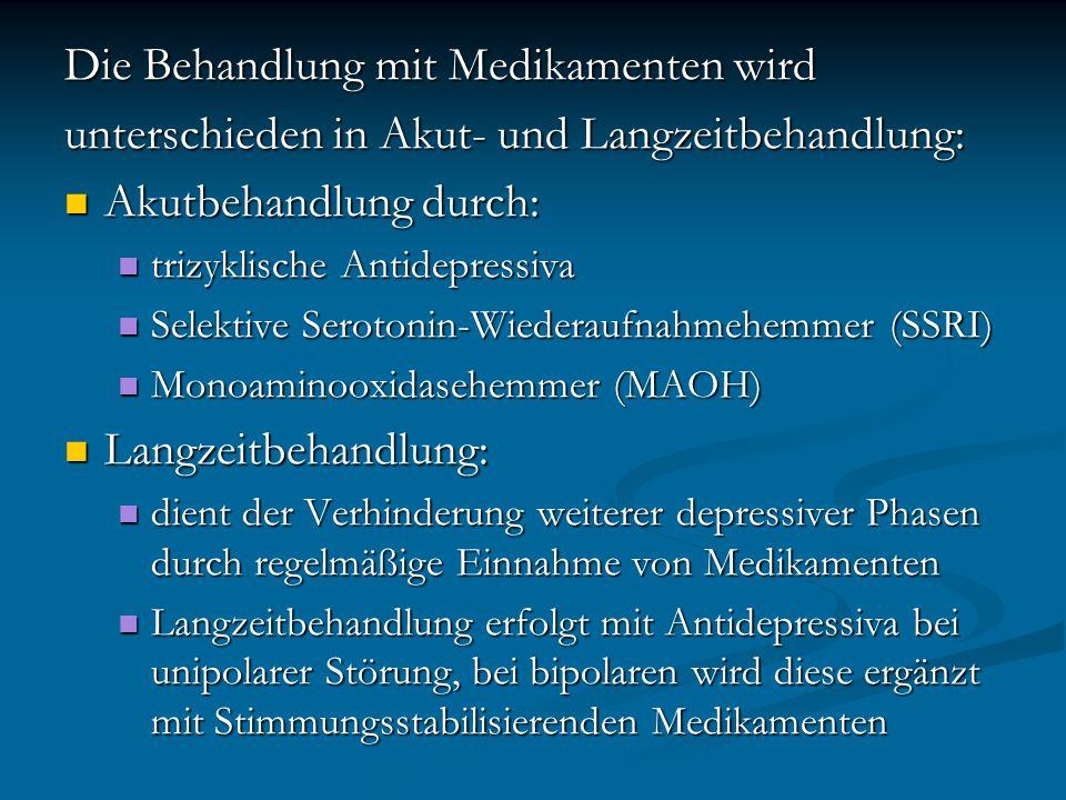 Die Behandlung mit Medikamenten wird unterschieden in Akut- und Langzeitbehandlung: Akutbehandlung durch: Akutbehandlung durch: trizyklische Antidepre