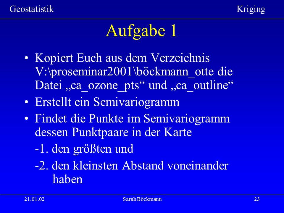 """Geostatistik Kriging 21.01.02Sarah Böckmann23 Aufgabe 1 Kopiert Euch aus dem Verzeichnis V:\proseminar2001\böckmann_otte die Datei """"ca_ozone_pts"""" und"""