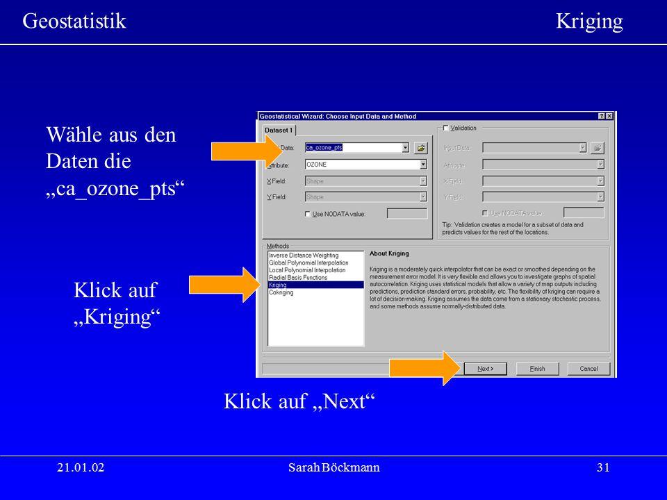 """Geostatistik Kriging 21.01.02Sarah Böckmann31 Wähle aus den Daten die """"ca_ozone_pts"""" Klick auf """"Kriging"""" Klick auf """"Next"""""""