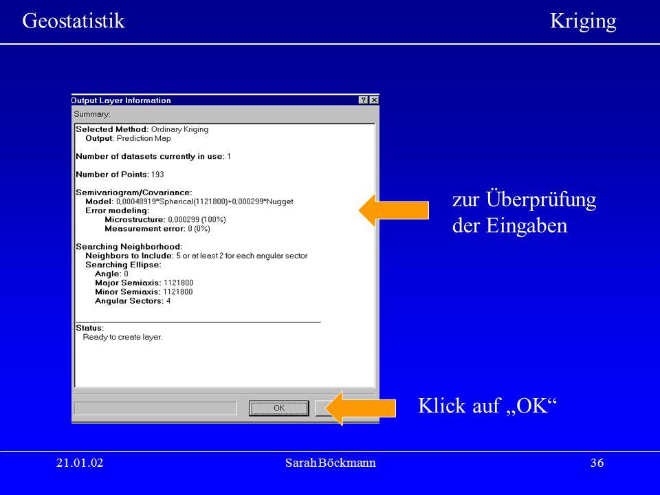 """Geostatistik Kriging 21.01.02Sarah Böckmann36 Klick auf """"OK"""" zur Überprüfung der Eingaben"""