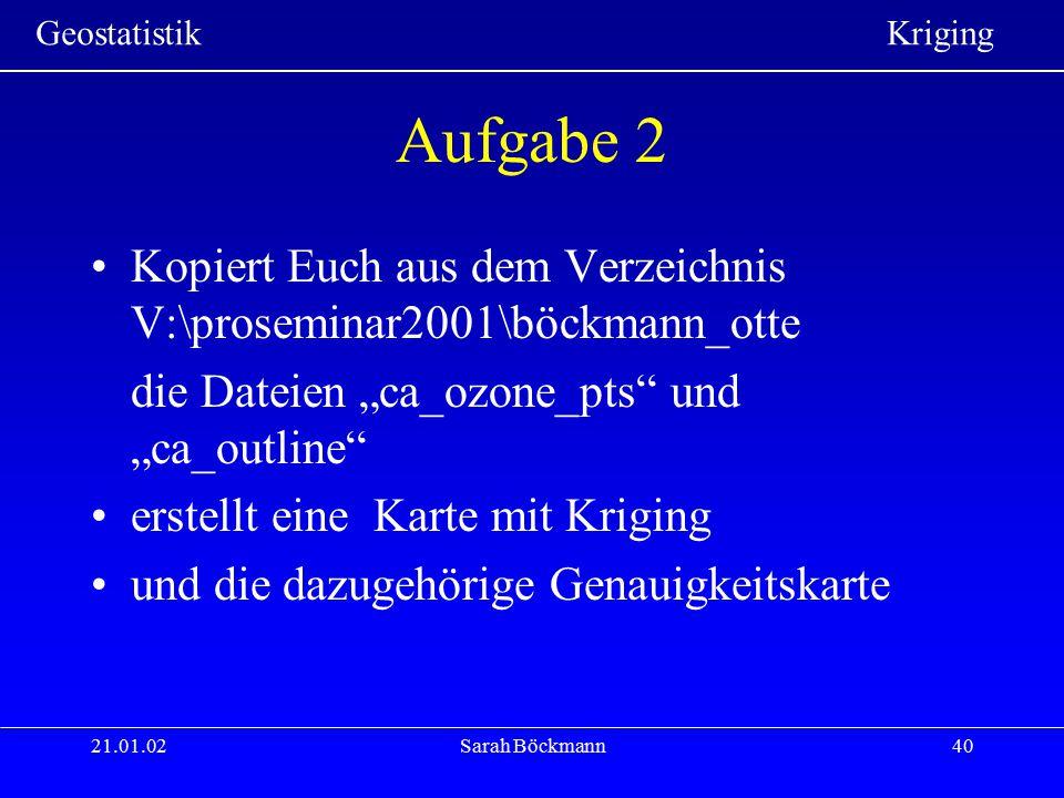"""Geostatistik Kriging 21.01.02Sarah Böckmann40 Aufgabe 2 Kopiert Euch aus dem Verzeichnis V:\proseminar2001\böckmann_otte die Dateien """"ca_ozone_pts"""" un"""