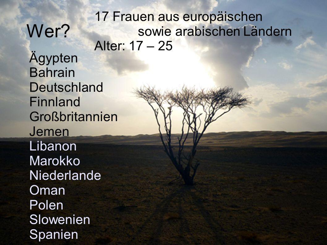 Wer? Ägypten Bahrain Deutschland Finnland Großbritannien Jemen Libanon Marokko Niederlande Oman Polen Slowenien Spanien 17 Frauen aus europäischen sow