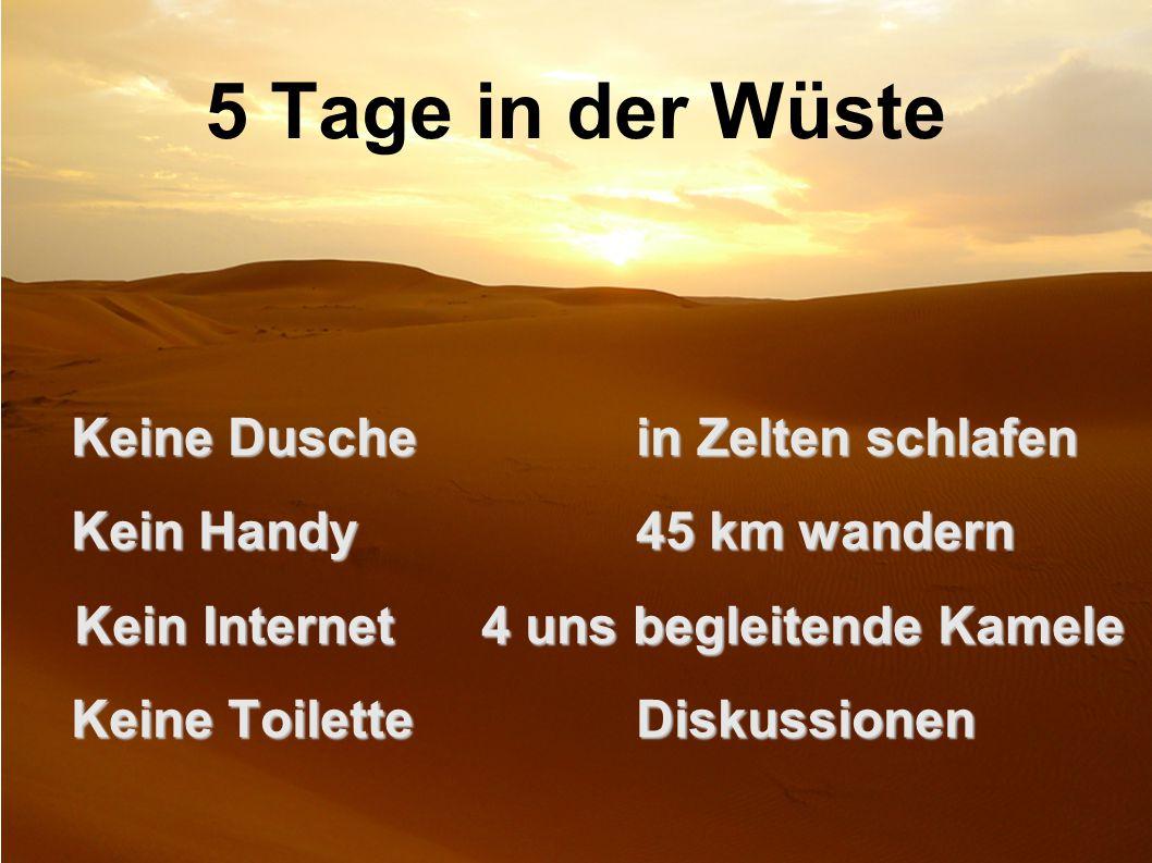 5 Tage in der Wüste Keine Duschein Zelten schlafen Kein Handy45 km wandern Kein Internet4 uns begleitende Kamele Kein Internet4 uns begleitende Kamele