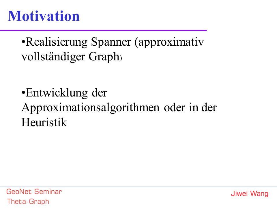 Motivation Realisierung Spanner (approximativ vollständiger Graph ) Entwicklung der Approximationsalgorithmen oder in der Heuristik