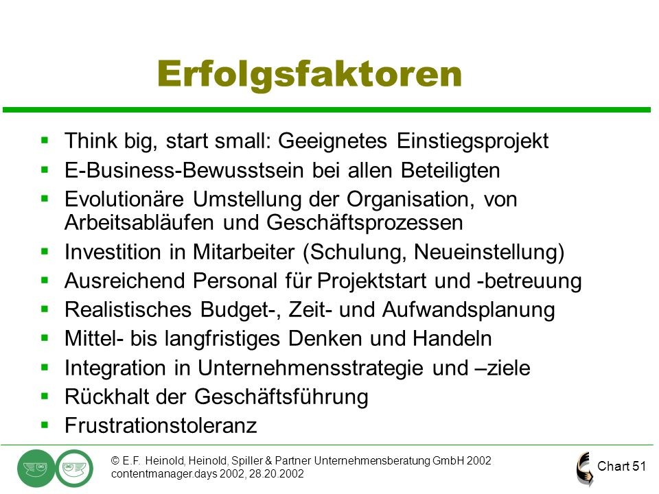 Chart 51 © E.F. Heinold, Heinold, Spiller & Partner Unternehmensberatung GmbH 2002 contentmanager.days 2002, 28.20.2002 Erfolgsfaktoren  Think big, s