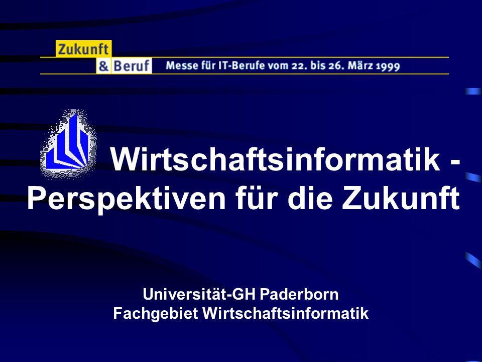 Wirtschaftsinformatik - Perspektiven für die Zukunft Universität-GH Paderborn Fachgebiet Wirtschaftsinformatik