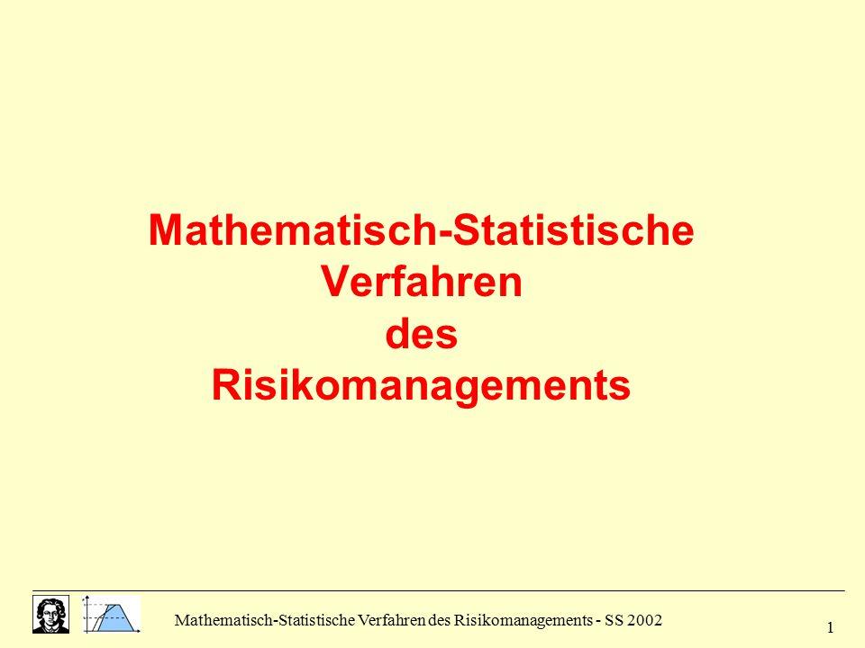 Mathematisch-Statistische Verfahren des Risikomanagements - SS 2002 1 Mathematisch-Statistische Verfahren des Risikomanagements