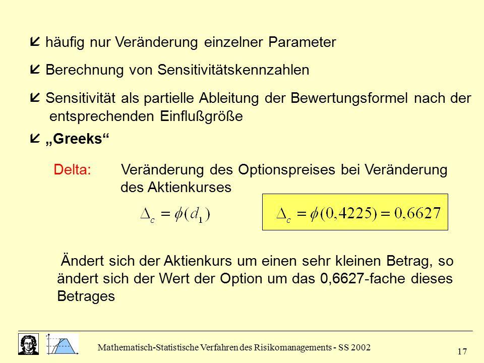 """Mathematisch-Statistische Verfahren des Risikomanagements - SS 2002 17  häufig nur Veränderung einzelner Parameter  """"Greeks""""  Berechnung von Sensit"""