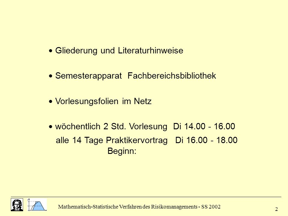 Mathematisch-Statistische Verfahren des Risikomanagements - SS 2002 2  Gliederung und Literaturhinweise  Semesterapparat Fachbereichsbibliothek  Vo