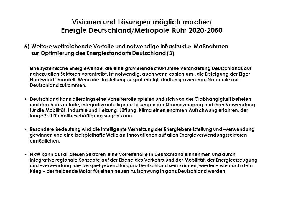"""Visionen und Lösungen möglich machen Energie Deutschland/Metropole Ruhr 2020-2050 6) Weitere weitreichende Vorteile und notwendige Infrastruktur-Maßnahmen zur Optimierung des Energiestandorts Deutschland (3) Eine systemische Energiewende, die eine gravierende strukturelle Veränderung Deutschlands auf nahezu allen Sektoren vorantreibt, ist notwendig, auch wenn es sich um """"die Ersteigung der Eiger Nordwand handelt."""