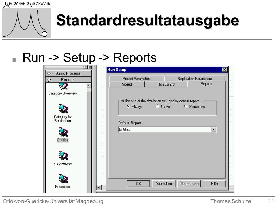 Otto-von-Guericke-Universität MagdeburgThomas Schulze11 Standardresultatausgabe n Run -> Setup -> Reports