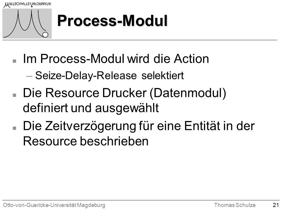 Otto-von-Guericke-Universität MagdeburgThomas Schulze21 Process-Modul n Im Process-Modul wird die Action –Seize-Delay-Release selektiert n Die Resource Drucker (Datenmodul) definiert und ausgewählt n Die Zeitverzögerung für eine Entität in der Resource beschrieben