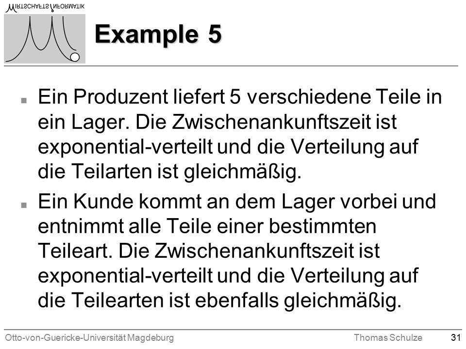 Otto-von-Guericke-Universität MagdeburgThomas Schulze31 Example 5 n Ein Produzent liefert 5 verschiedene Teile in ein Lager.