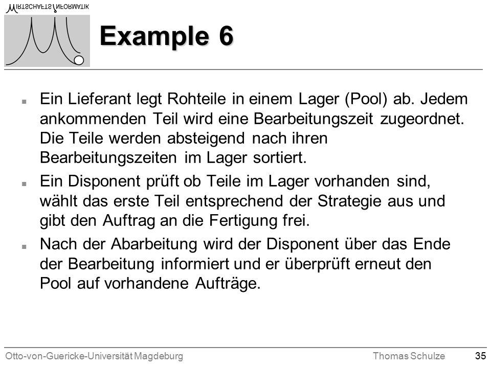 Otto-von-Guericke-Universität MagdeburgThomas Schulze35 Example 6 n Ein Lieferant legt Rohteile in einem Lager (Pool) ab.