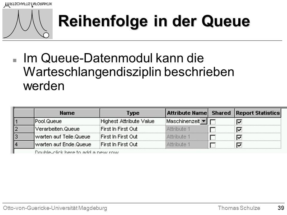 Otto-von-Guericke-Universität MagdeburgThomas Schulze39 Reihenfolge in der Queue n Im Queue-Datenmodul kann die Warteschlangendisziplin beschrieben werden