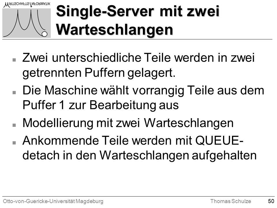 Otto-von-Guericke-Universität MagdeburgThomas Schulze50 Single-Server mit zwei Warteschlangen n Zwei unterschiedliche Teile werden in zwei getrennten Puffern gelagert.