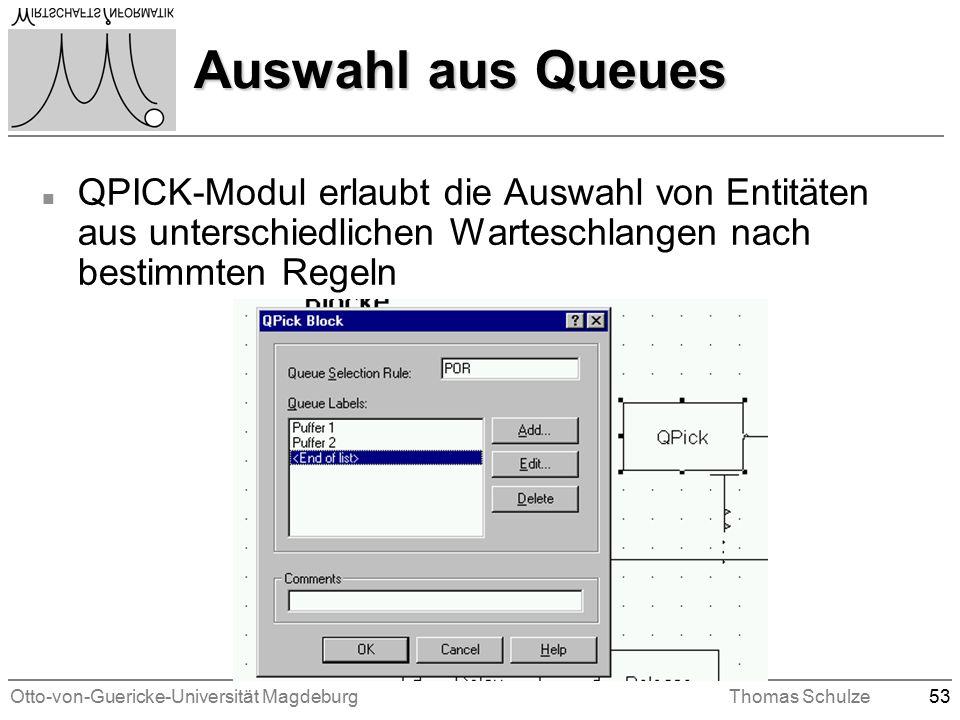 Otto-von-Guericke-Universität MagdeburgThomas Schulze53 Auswahl aus Queues n QPICK-Modul erlaubt die Auswahl von Entitäten aus unterschiedlichen Warteschlangen nach bestimmten Regeln