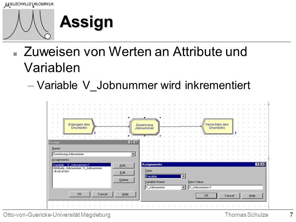 Otto-von-Guericke-Universität MagdeburgThomas Schulze7 Assign n Zuweisen von Werten an Attribute und Variablen –Variable V_Jobnummer wird inkrementiert