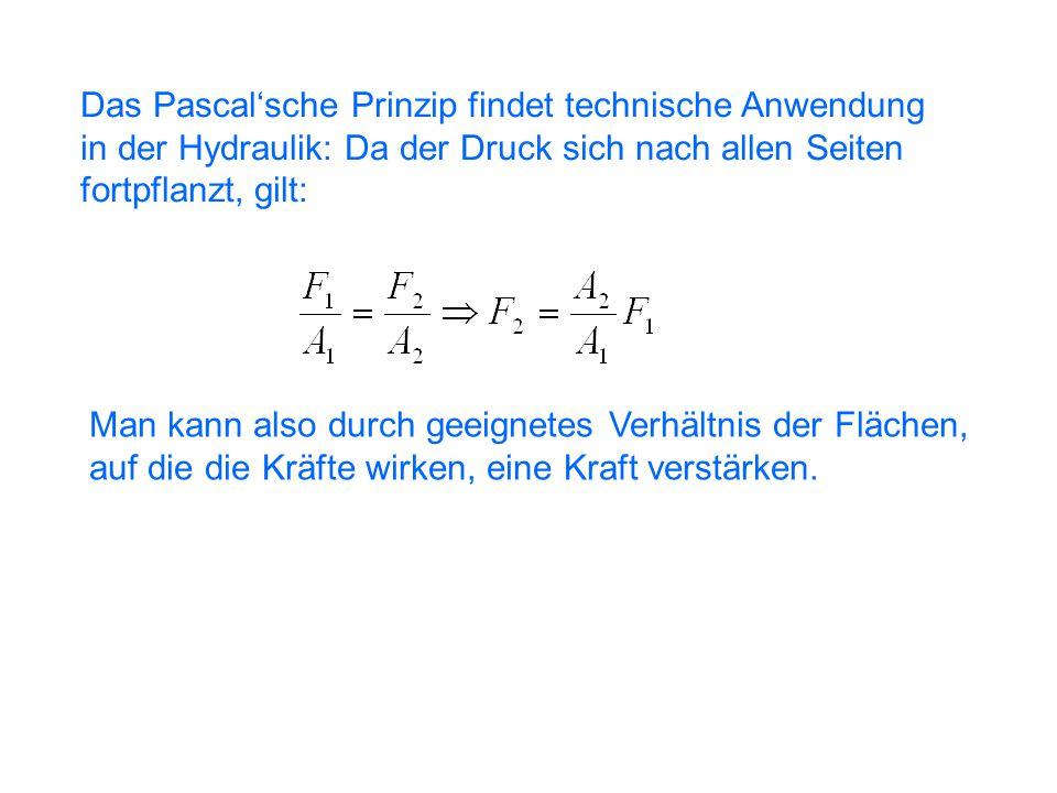Das Pascal'sche Prinzip findet technische Anwendung in der Hydraulik: Da der Druck sich nach allen Seiten fortpflanzt, gilt: Man kann also durch geeig